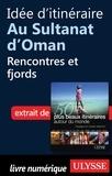 Philippe Bergeron et Emilie Marcil - Les 50 plus beaux itinéraires autour du monde - Idée d'itinéraire au sultanat d'Oman : Rencontres et fjords.