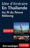 Philippe Bergeron et Emilie Marcil - Les 50 plus beaux itinéraires autour du monde - Idée d'itinéraire en Thaïlande : au fil du fleuve Mékong.