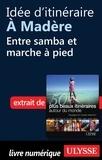 Philippe Bergeron et Emilie Marcil - Les 50 plus beaux itinéraires autour du monde - Idée d'itinéraire à Madère : entre samba et marche à pied.