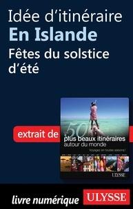 Philippe Bergeron et Emilie Marcil - Les 50 plus beaux itinéraires autour du monde - Idée d'itinéraire en Islande : fêtes du solstice d'été.