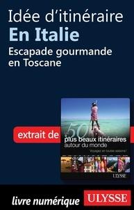 Philippe Bergeron et Emilie Marcil - Les 50 plus beaux itinéraires autour du monde - En Italie : escapade gourmande en Toscane.