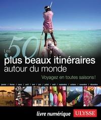 Philippe Bergeron et Emilie Marcil - Les 50 plus beaux itinéraires autour du monde - Voyagez en toutes saisons !.