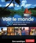 Philippe Bergeron et Grégory Bringand-Dédrumel - Voir le monde - 50 itinéraires de rêve selon vos envies.