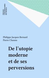 Philippe Bernard - De l'utopie moderne et de ses perversions.