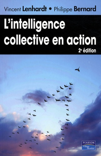 Philippe Bernard et Vincent Lenhardt - L'intelligence collective en action.