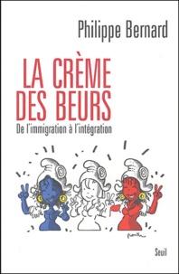 Philippe Bernard - La crème des beurs - De l'immigration à l'intégration.