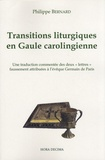 """Philippe Bernard - Transitions liturgiques en Gaule carolingienne - Une traduction commentée des deux """"lettres"""" faussement attribuées à l'évêque Germain de Paris."""