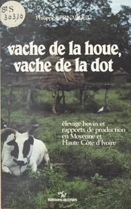 Philippe Bernardet - Vache de la houe, vache de la dot : élevage bovin et rapports de production en moyenne et haute Côte-d'Ivoire.