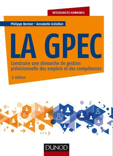 La GPEC. Construire une démarche de gestion prévisionnelle des emplois et des compétences 3e édition