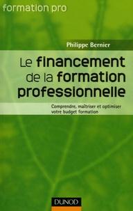 Philippe Bernier - Le financement de la formation professionnelle - Comprendre, maîtriser et optimiser votre budget formation.