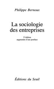 Philippe Bernoux - La sociologie des entreprises.