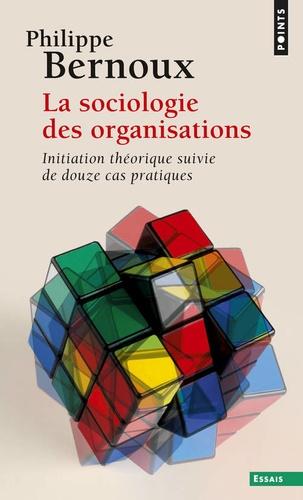 La sociologie des organisations. Initiation théorique suivie de douze cas pratiques 6e édition revue et corrigée