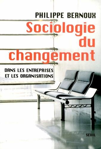 Sociologie du changement. Dans les entreprises et les organisations