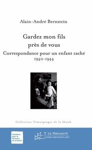 Philippe Bernstein - Gardez mon fils près de vous. Correspondance pour un enfant caché, 1940-1944.