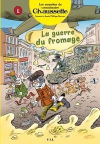Philippe Bertaux - Les enquêtes du commissaire Chaussette Tome 3 : La guerre du fromage.