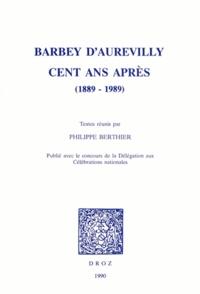 Philippe Berthier - Barbey d'Aurevilly cent ans après (1889-1989).