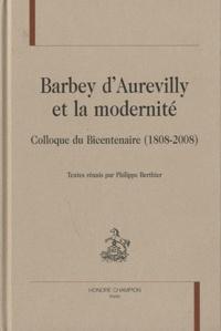 Philippe Berthier - Barbey d'Aurevilly et la modernité - Colloque du bicentenaire (1808-2008).