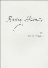Philippe Berthier - Barbey d'Aurevilly - Tome 18, Sur la critique.