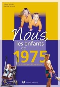 Philippe Berthier et Mathilde Denanot - Nous, les enfants de 1975 - De la naissance à l'âge adulte.