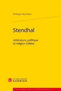 Philippe Berthier - Stendhal - Littérature, politique et religion mêlées.