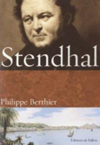 Philippe Berthier - Stendhal - Vivre, écrire, aimer.