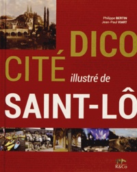 Philippe Bertin et Jean-Paul Viart - DicoCité illustré de Saint-Lô.