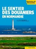 Philippe Bertin et Bruno Colliot - Le sentier des douaniers en Normandie.