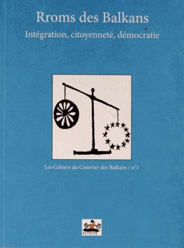 Philippe Bertinchamps et Jean-Arnault Dérens - Rroms des Balkans - Intégration, citoyenneté, démocratie.