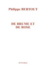 Philippe Bertout - De brume et de rose.