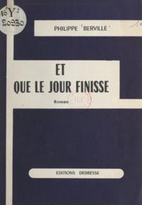 Philippe Berville - Et que le jour finisse.