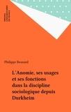 Philippe Besnard - L'Anomie - Ses usages et ses fonctions dans la discipline sociologique depuis Durkheim.