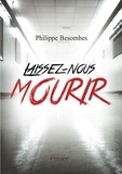 Philippe Besombes - Laissez-nous mourir.
