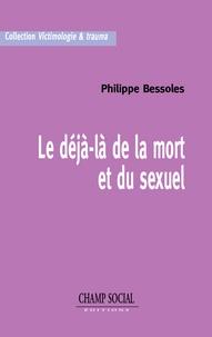 Philippe Bessoles - Le déjà-là de la mort et du sexuel.