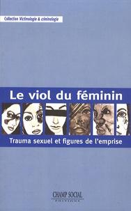 Philippe Bessoles - Le viol du féminin - Trauma sexuel et figures de l'emprise.