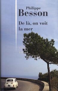 Philippe Besson - De là, on voit la mer.