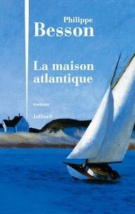 Philippe Besson - La maison atlantique.