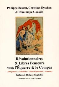Philippe Besson et Christian Eyschen - Révolutionnaires et libres penseurs sous l'Equerre et le Compas - Libre pensée, socialisme, franc-maçonnerie : rencontre.