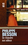 Philippe Besson - Se résoudre aux adieux.