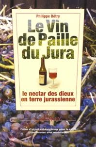 Philippe Bétry - Le vin de paille du Jura - Le nectar des dieux en terre jurassienne.