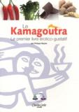 Philippe Beylac - Le Kamagoûtra - Le premier livre érotico-gustatif.
