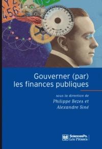 Philippe Bezes et Alexandre Siné - Gouverner (par) les finances publiques.