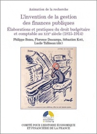Linvention de la gestion des finances publiques - Elaborations et pratiques du droit budgétaire et comptable au XIXe siècle (1815-1914).pdf