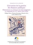 Philippe Bezes et Florence Descamps - L'invention de la gestion des finances publiques - Elaborations et pratiques du droit budgétaire et comptable au XIXe siècle (1815-1914).