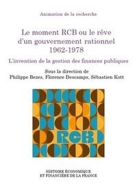 Philippe Bezes et Florence Descamps - Le moment RCB ou le rêve d'un gouvernement rationnel (1962-1978) - L'invention de la gestion des finances publiques.