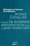 Philippe Bezes et Michel Borgetto - Penser la science administrative dans la post-modernité - Mélanges en l'honneur du professeur Jacques Chevallier.