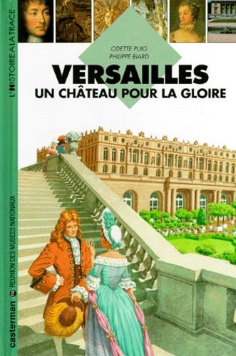 Philippe Biard et Odette Puig - Versailles - Un château pour la gloire.
