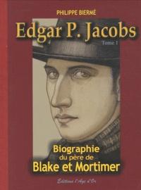 Philippe Biermé - Edgar P. Jacobs - Tome 1, Biographie du père de Blake et Mortimer.