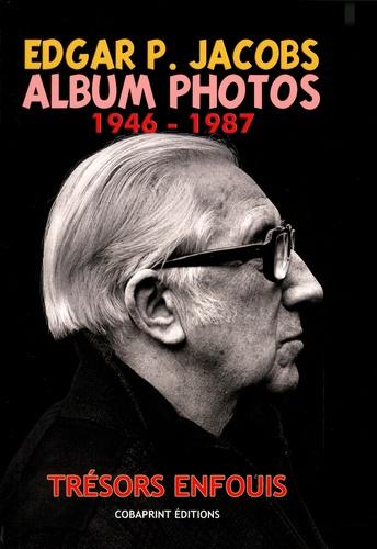 Philippe Biermé - Edgar P. Jacobs, album photos - Trésors enfouis Tome 2 (1946-1987).