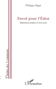 Philippe Biget - Envol pour l'Eden - Déploration profane en trois actes.