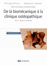 Philippe Bihouix et Sébastien Cambier - De la biomécanique à la clinique ostéopathique - Tome 1, Bassin et lombaires.